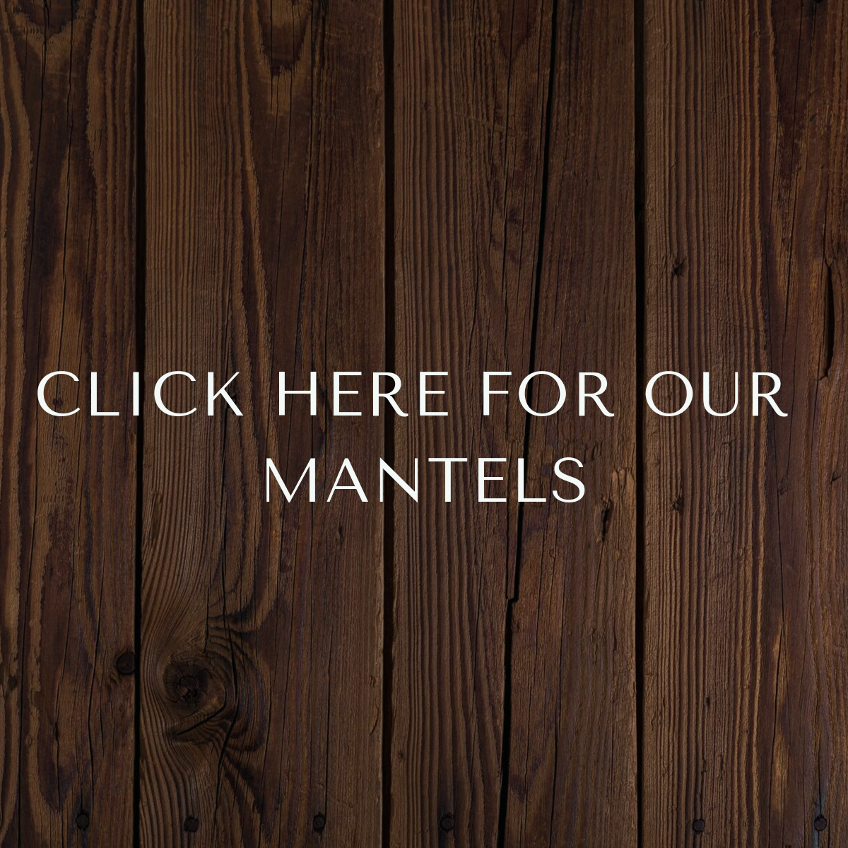 View our mantel inventory